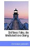 Shiftless Folks. an Undiluted Love Story