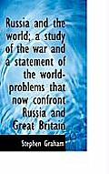 Russia and the World; A Study of the War and a Statement of the World-Problems That Now Confront Rus