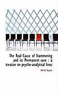 The Real Cause of Stammering and Its Permanent Cure: A Treatise on Psycho-Analytical Lines
