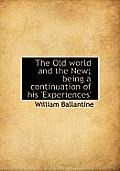 The Old World and the New; Being a Continuation of His 'Experiences'