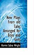 New Plays from Old Tales Arranged for Boys and Girls