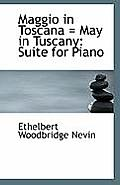 Maggio in Toscana = May in Tuscany: Suite for Piano