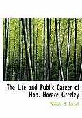 The Life and Public Career of Hon. Horace Greeley