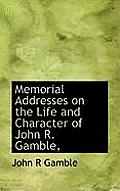 Memorial Addresses on the Life and Character of John R. Gamble,