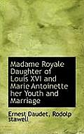 Madame Royale Daughter of Louis XVI and Marie Antoinette Her Youth and Marriage