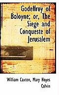 Godeffroy of Boloyne; Or, the Siege and Conqueste of Jerusalem