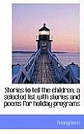 Stories to Tell the Children; A Selected List with Stories and Poems for Holiday Programs