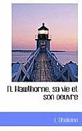 N. Hawthorne, Sa Vie Et Son Oeuvre