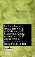La Filosofia del Linguaggio Nella Patristica E Nella Scolastica. Opera Premiata Dalla R. Accademia D