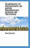 Grammaire Et Dictionnaire Du Patois Bourbonnais (Canton de Varennes)