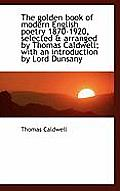 The Golden Book of Modern English Poetry 1870-1920, Selected & Arranged by Thomas Caldwell; With an
