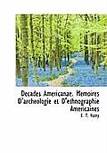 D Cades Americanae. M Moires D'Arch Ologie Et D'Ethnographie Am Ricaines