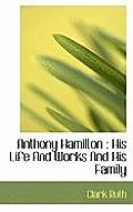 Anthony Hamilton: His Life and Works and His Family
