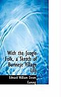With the Jungle Folk, a Sketch of Burmese Village Life