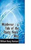 Waldemar: A Tale of the Thirty Years' War
