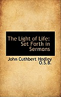 The Light of Life: Set Forth in Sermons