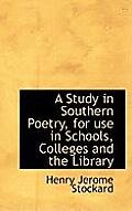 A Study in Southern Poetry, for Use in Schools, Colleges and the Library