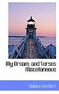 My Dream; And Verses Miscellaneous