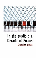 In the Studio: A Decade of Poems