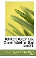 Achilles & Hector: Lliad Stories Retold for Boys and Girls
