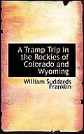 A Tramp Trip In The Rockies Of Colorado & Wyoming by William Suddards Franklin