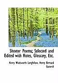 Shorter Poems; Selected and Edited with Notes, Glossary, Etc.