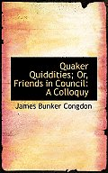 Quaker Quiddities; Or, Friends in Council: A Colloquy
