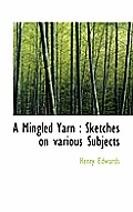 A Mingled Yarn: Sketches on Various Subjects