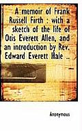 A Memoir of Frank Russell Firth: With a Sketch of the Life of Otis Everett Allen, and an Introducti