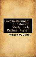 Love in Marriage; A Historical Study; Lady Rachael Russell