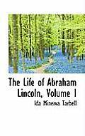 The Life of Abraham Lincoln, Volume I