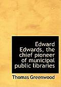 Edward Edwards, the Chief Pioneer of Municipal Public Libraries