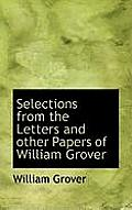 Selections from the Letters and Other Papers of William Grover