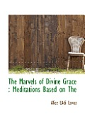 The Marvels of Divine Grace: Meditations Based on the