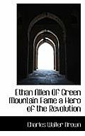 Ethan Allen of Green Mountain Fame a Hero of the Revolution