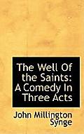 The Well of the Saints: A Comedy in Three Acts