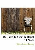 The Three Additions to Daniel: A Study