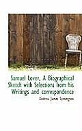 Samuel Lover, a Biographical Sketch with Selections from His Writings and Correspondence