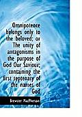 Omnipotence Belongs Only to the Beloved; Or the Unity of Antagonisms in the Purpose of God Our Savio