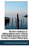 An Index-Catalogue of Bibliographical Works (Chiefly in the English Language) Relating to India; A S