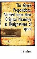 The Greek Prepositions, Studied from Their Original Meanings as Designations of Space