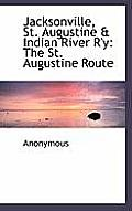 Jacksonville, St. Augustine & Indian River R'y: The St. Augustine Route