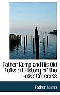 Father Kemp and His Old Folks: A History of the Folks' Concerts