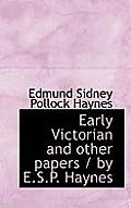 Early Victorian and Other Papers / By E.S.P. Haynes