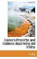 Eastern Proverbs and Emblems Illustrating Old Truths