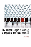 The Chinese Empire: Forming a Sequel to the Work Entitled