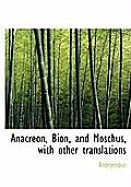 Anacreon, Bion, and Moschus, with Other Translations