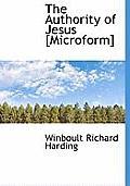 The Authority of Jesus [Microform]