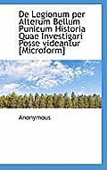 de Legionum Per Alterum Bellum Punicum Historia Quae Investigari Posse Videantur [Microform]