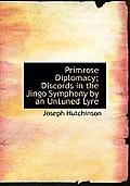 Primrose Diplomacy; Discords in the Jingo Symphony by an Untuned Lyre